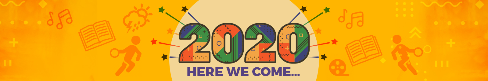 2020! HERE WE COME…