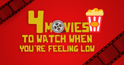 4 Movies To Watch When You're Feeling Low