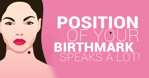 POSITION OF YOUR BIRTHMARK SPEAKS A LOT!