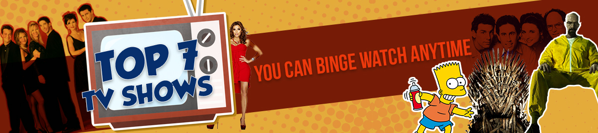 Top 7 TV shows you can binge watch anytime