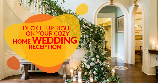 Deck it up right on your cozy home wedding reception