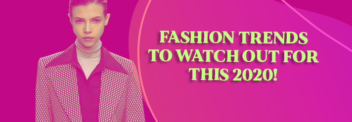 Fashion Trends to watch out for this 2020!