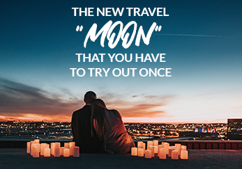 """The new travel """"moons"""" that you have to try out once"""