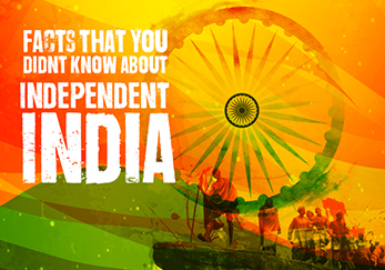 Facts that you didn't know about Independent India