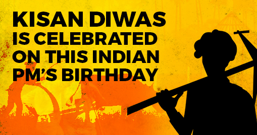 Kisan Diwas is celebrated on this Indian PM's birthday