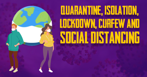 Quarantine, Isolation, Lockdown, Curfew and Social Distancing - What exactly do they mean?