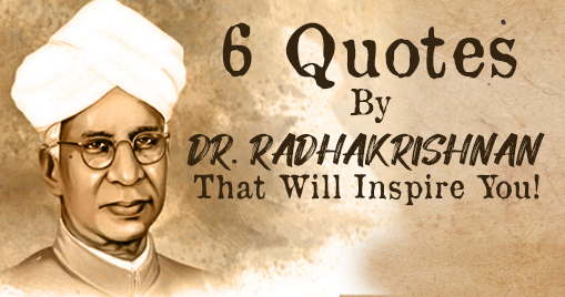 6 Quotes By Dr. Radhakrishnan That Will Inspire You!