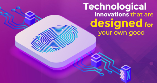 Technological innovations that are designed for your own good