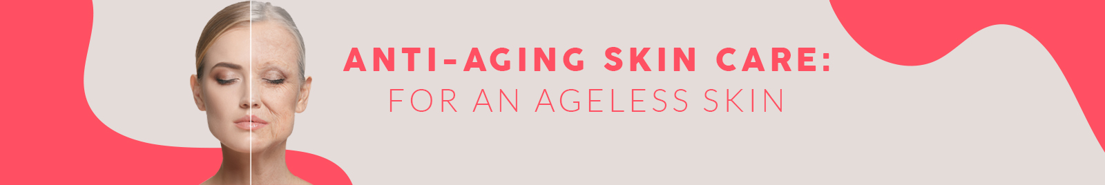 Anti-aging skin care: For an ageless skin