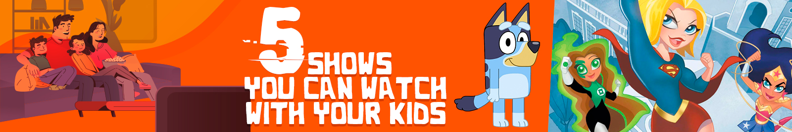 5 Shows You Can Watch With Your Kids