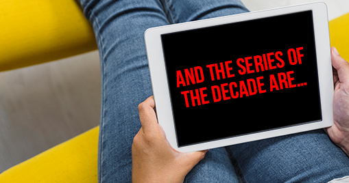 And the series of the decade are…