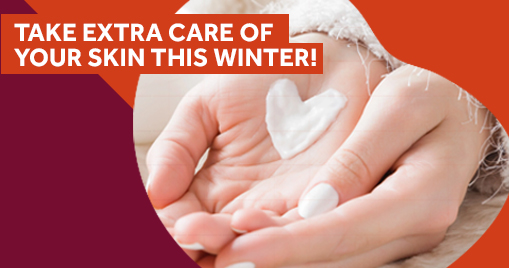 Take extra care of your skin this winter!