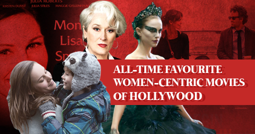 All-time favourite women-centric movies of Hollywood