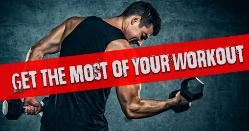 Get The Most Of Your Workout